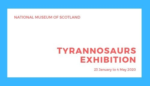 Tyrannosaurs Exhibition, National Museum of Scotland