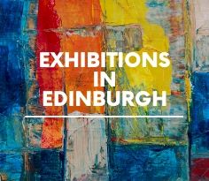 Exhibitions in Edinburgh