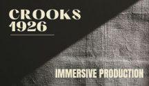 Crooks 1926 Immersive Production